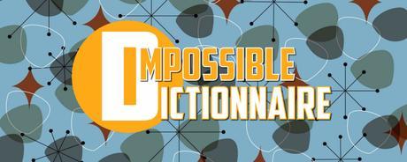 Quoi de neuf depuis 2014, année du dernier article du blog ? [part 3 - L'Impossible Dictionnaire]