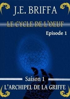 Le cycle de l'oeuf, tome 1, Épisode 1: L'archipel de la griffe (J.E. Briffa)
