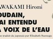 Soudain j'ai entendu voie l'eau Kawakami Hiromi