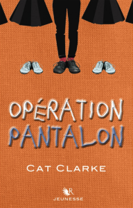 Opération pantalon de Cat Clarke (Robert Laffont, 2017)