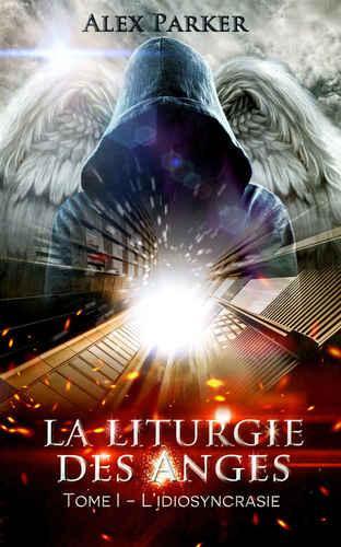 La liturgie des anges, tome 1 : l'idiosyncrasie (Alex Parker)