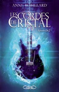 Les Cordes de Cristal Épisode 1 & 2 d'Anne Robillard