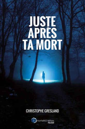 Juste après ta mort (Christophe Gresland)