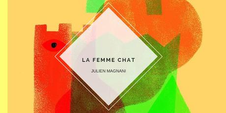 LA FEMME CHAT, JULIEN MAGNANI