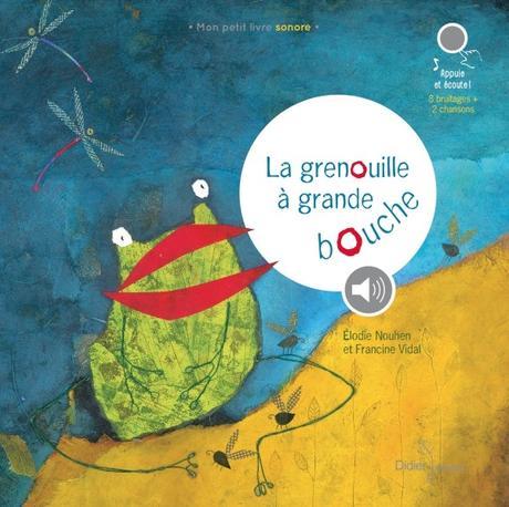 La grenouille à grande bouche de Élodie Nouhen et Francine Vidale