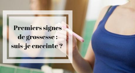 Premiers signes de grossesse : suis-je enceinte ?