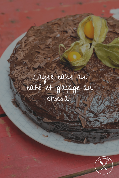 Layer cake au café et glaçage au chocolat