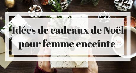 Des idées de cadeaux de Noël pour femme enceinte