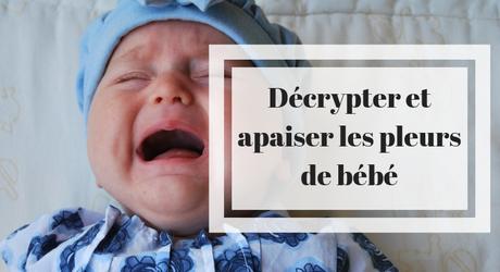 Décrypter et apaiser les pleurs de bébé