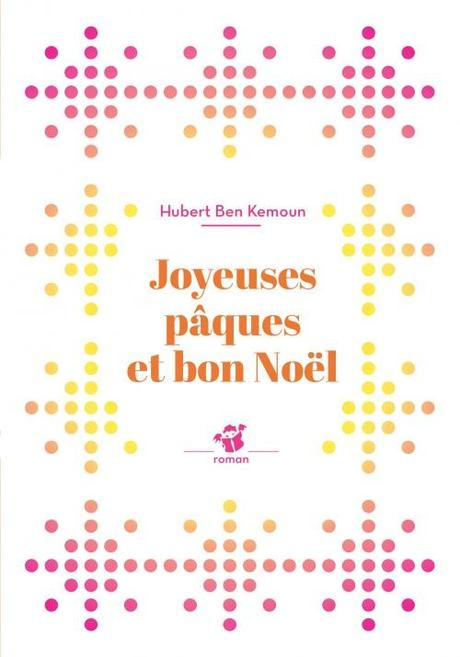 Joyeuses Pâques et bon Noël! Hubert BEN KEMOUN – 2017 (Dès 9 ans)