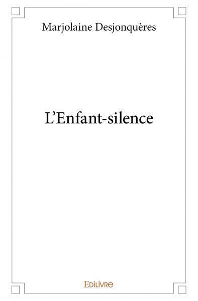 L'enfant silence de Marjolaine Desjonquères