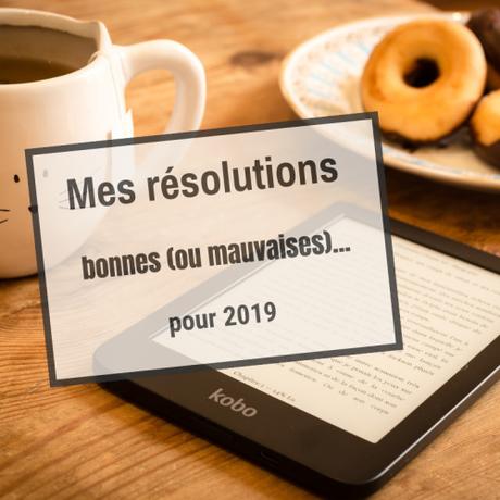 De vous à moi #2 – Mes bonnes (ou mauvaises) résolutions pour 2019 !