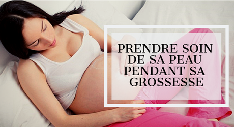 Comment prendre soin de sa peau pendant sa grossesse ?