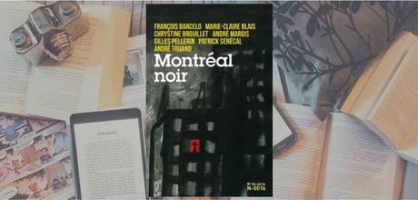 Montréal noir | François Barcelo, Marie-Claire Blais, Chrystine Brouillet, André Marois, Gilles Pellerin, Patrick Senécal & André Truand