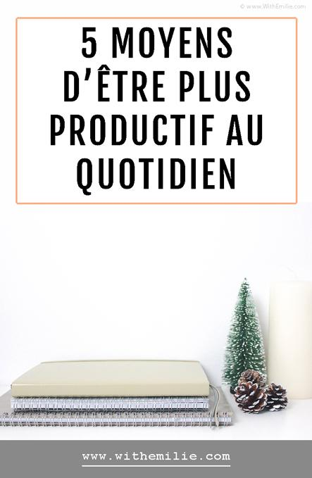 5 moyens d'être plus productif au quotidien