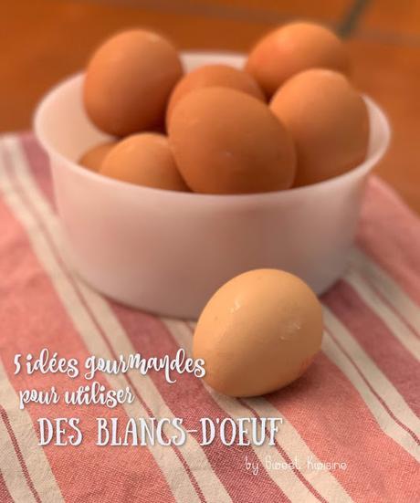 Les 5 idées gourmandes pour utiliser des blancs-d'oeuf
