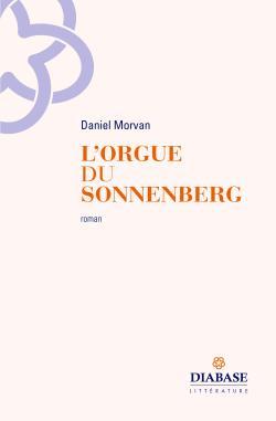Daniel Morvan, L'Orgue du Sonnenberg   par Marie-Hélène Prouteau