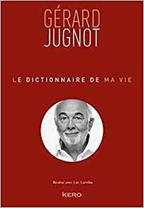 Le dictionnaire de ma vie, Gérard Jugnot
