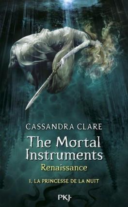 The Mortal Instruments – Renaissance, tome 1 : La Princesse de la Nuit – Cassandra Clare