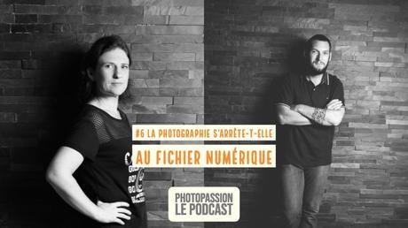 Podcast Photo #6 La photographie s'arrête-t-elle aux fichiers numériques ?