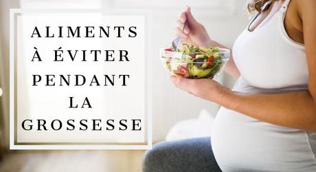Quels sont les aliments à éviter pendant la grossesse ?