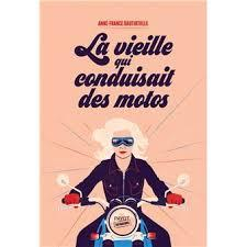 La vieille qui conduisait des motos - Anne-France DAUTHEVILLE