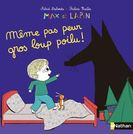 Max et Lapin T09 : Même pas peur gros loup poilu de Astrid Desbordes et Pauline Martin
