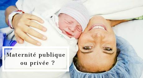 Choisir son lieu d'accouchement : maternité privée ? maternité publique ?