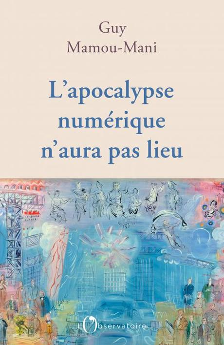 Révolution Numérique : « A diaboliser le futur, on condamne le présent », Guy Mamou-Mani