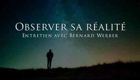 Docu- Bernard Werber : observer sa réalité (Vidéo)