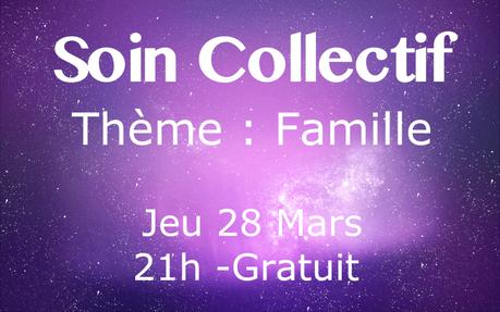 Soin Collectif – Thème : Famille – Jeu 28 Mars