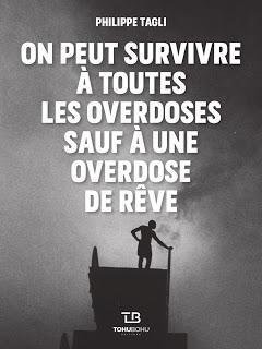 On peut survivre à toutes les overdoses sauf à une overdose de rêve - Philippe Tagli
