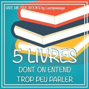 Give me five books – 5 livres dont on entend trop peu parler