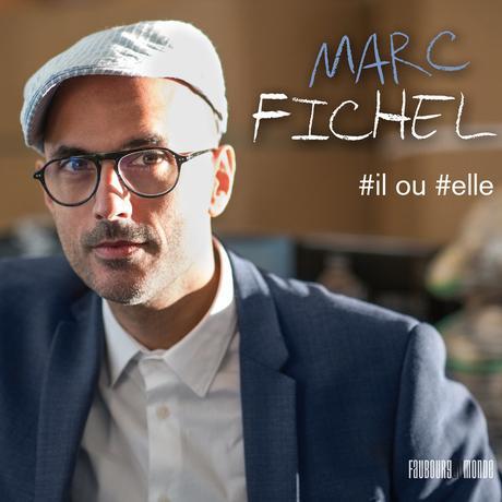 Marc Fichel s'affirme avec son nouveau single #Il ou #Elle