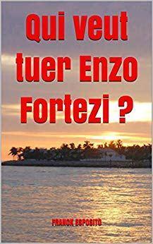 Qui veut tuer Enzo Fortezi ? de Franck Esposito