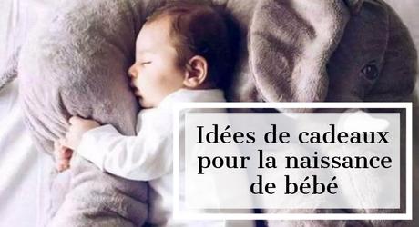 Quelques idées de cadeaux pour la naissance de bébé