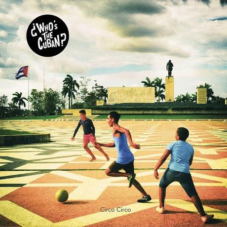 CIRCO CIRCO – ¿WHO'S THE CUBAN?