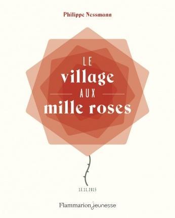Le village aux mille roses - 13.11.2015. Philippe NESSMAN – 2016 (Dès 8 ans)