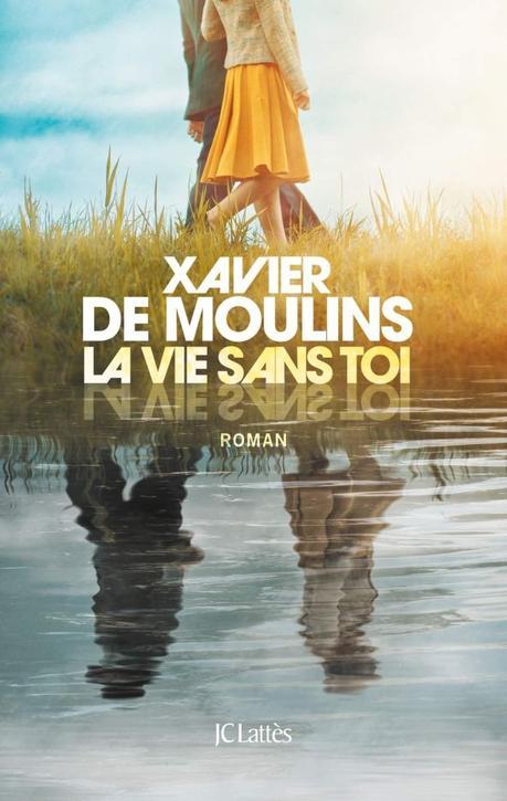 La vie sans toi de Xavier de Moulins