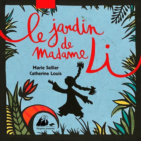 Le jardin de Madame Li. Marie SELLIER et Catherine LOUIS – 2016 (Dès 6 ans)