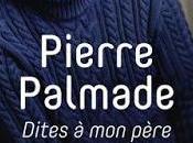 """Pierre Palmade """"Dites père suis célèbre"""""""