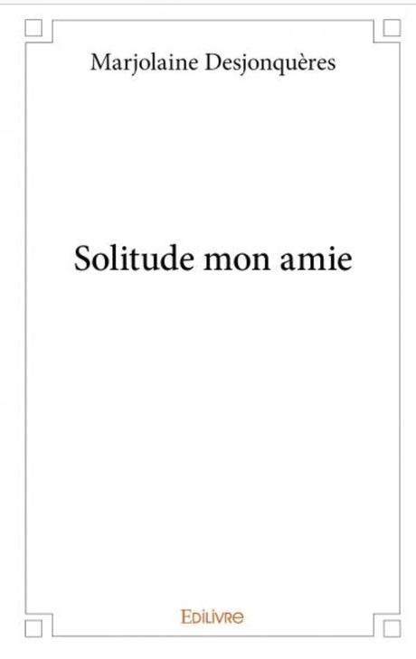 Solitude mon amie de Marjolaine Desjonquères