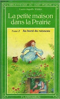 La petite maison dans la prairie, tome 2 : Au bord du ruisseau - Laura Ingalls Wilder