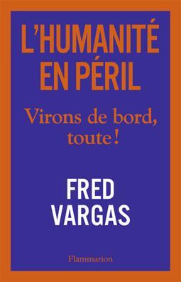 L'humanité en péril, virons de bord, toute! Fred Vargas