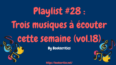 {Musique} Playlist #28 : Trois musiques à cette semaine (vol.18) – @Bookscritics