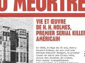 manufacture meurtre oeuvre Holmes, premier serial killer américain d'Alexandra MIDAL