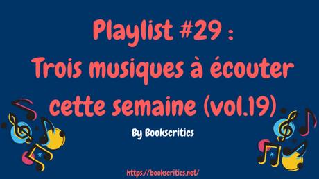 {Musique} Playlist #29 : Trois musiques à cette semaine (vol.19) – @Bookscritics