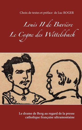 Nouvelle publication . Louis II de Bavière. Le cygne des Wittelsbach.