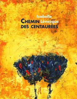 Isabelle Lévesque, Chemin des centaurées  par Angèle Paoli
