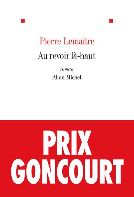 Au-revoir là-haut. Pierre LEMAITRE – 2013 (Prix Goncourt)